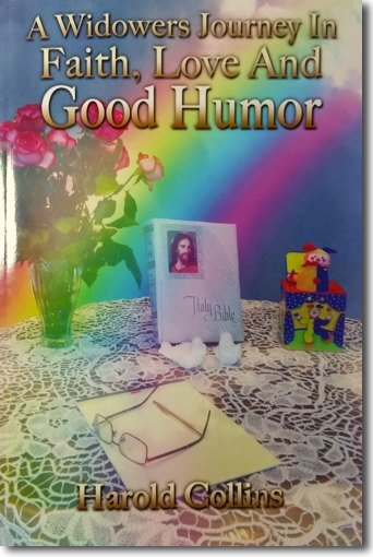 A Widowers Journey in Faith, Love and Good Humor by Harold Collins